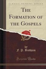 The Formation of the Gospels (Classic Reprint) af F. P. Badham