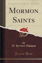 Mormon Saints (Classic Reprint) af W. Herbert Thomas