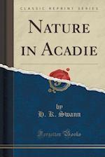 Nature in Acadie (Classic Reprint)