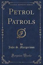 Petrol Patrols (Classic Reprint) af John S. Margerison