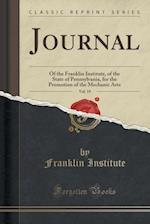 Journal, Vol. 19: Of the Franklin Institute, of the State of Pennsylvania, for the Promotion of the Mechanic Arts (Classic Reprint)
