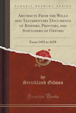 Abstracts from the Wills and Testamentary Documents of Binders, Printers, and Stationers of Oxford