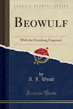 Beowulf: With the Finnsburg Fragment (Classic Reprint)