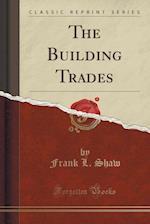 The Building Trades (Classic Reprint)