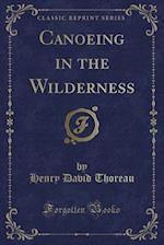 Canoeing in the Wilderness (Classic Reprint)