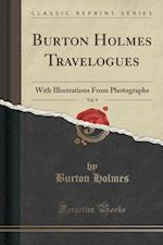 Burton Holmes Travelogues, Vol. 9: With Illustrations From Photographs (Classic Reprint)