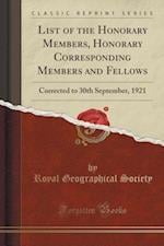 List of the Honorary Members, Honorary Corresponding Members and Fellows: Corrected to 30th September, 1921 (Classic Reprint) af Royal Geographical Society