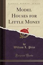 Model Houses for Little Money (Classic Reprint)