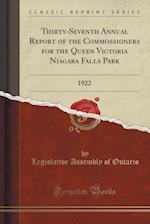 Thirty-Seventh Annual Report of the Commossioners for the Queen Victoria Niagara Falls Park: 1922 (Classic Reprint) af Legislative Assembly of Ontario