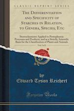 The Differentiation and Specificity of Starches in Relation, to Genera, Species, Etc, Vol. 2 of 2: Stereochemistry Applied to Protoplasmic Processes a af Edward Tyson Reichert