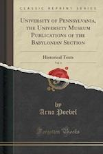 University of Pennsylvania, the University Museum Publications of the Babylonian Section, Vol. 4: Historical Texts (Classic Reprint)
