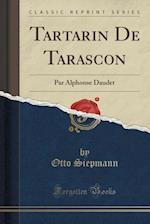 Tartarin De Tarascon: Par Alphonse Daudet (Classic Reprint)