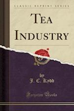 Tea Industry (Classic Reprint)