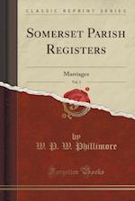 Somerset Parish Registers, Vol. 3: Marriages (Classic Reprint)
