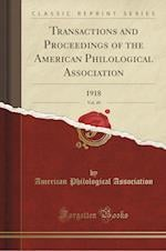 Transactions and Proceedings of the American Philological Association, Vol. 49