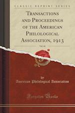 Transactions and Proceedings of the American Philological Association, 1913, Vol. 44 (Classic Reprint)