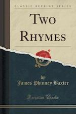 Two Rhymes (Classic Reprint)