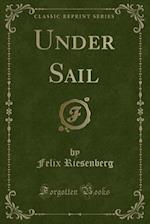 Under Sail (Classic Reprint)