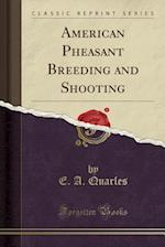 American Pheasant Breeding and Shooting (Classic Reprint)