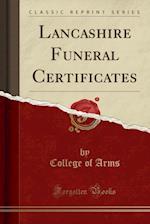 Lancashire Funeral Certificates (Classic Reprint)