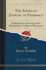 The American Journal of Pharmacy, Vol. 67: Published by Authority of the Philadelphia College of Pharmacy (Classic Reprint)