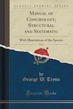 Manual of Conchology; Structural and Systematic, Vol. 1 af George W. Tryon