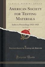 American Society for Testing Materials, Vol. 21 of 25: Index to Proceedings 1921-1925 (Classic Reprint)