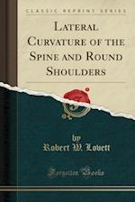 Lateral Curvature of the Spine and Round Shoulders (Classic Reprint)