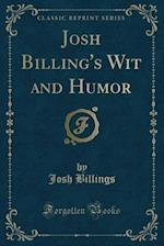 Josh Billing's Wit and Humor (Classic Reprint)