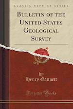 Bulletin of the United States Geological Survey (Classic Reprint)