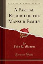 A Partial Record of the Mansur Family (Classic Reprint)