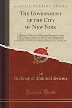 The Government of the City of New York: A Collection of Addresses and Discussions Presented at a Series of Eleven Lecture-Conferences Held Under the A