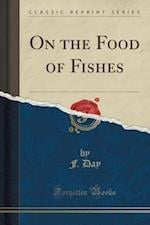 On the Food of Fishes (Classic Reprint) af F. Day