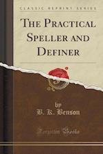 The Practical Speller and Definer (Classic Reprint)