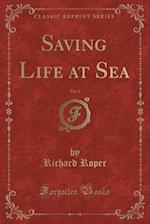 Saving Life at Sea, Vol. 5 (Classic Reprint) af Richard Roper