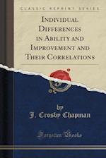 Individual Differences in Ability and Improvement and Their Correlations (Classic Reprint)