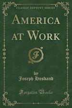 America at Work (Classic Reprint)