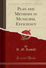 Plan and Methods in Municipal Efficiency (Classic Reprint)
