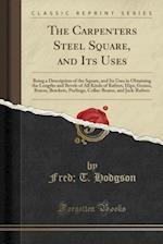 The Carpenters Steel Square, and Its Uses