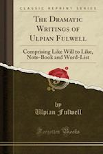 The Dramatic Writings of Ulpian Fulwell