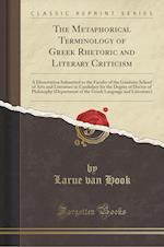 The Metaphorical Terminology of Greek Rhetoric and Literary Criticism