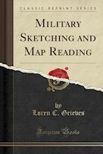 Military Sketching and Map Reading (Classic Reprint)