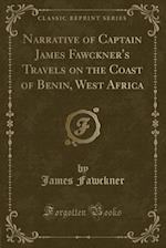 Narrative of Captain James Fawckner's Travels on the Coast of Benin, West Africa (Classic Reprint) af James Fawckner