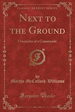 Next to the Ground: Chronicles of a Countryside (Classic Reprint) af Martha McCulloch-Williams
