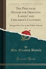 The Practical System for Drafting Ladies' and Children's Clothing, Vol. 1