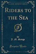 Riders to the Sea (Classic Reprint)