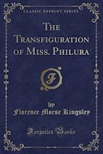 The Transfiguration of Miss. Philura (Classic Reprint)