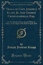 Trials of Capt. Joseph J. Knapp, Jr. and George Crowninshield, Esq.