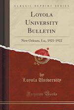 Loyola University Bulletin: New Orleans, La;, 1921-1922 (Classic Reprint)