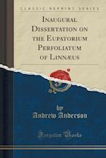 Inaugural Dissertation on the Eupatorium Perfoliatum of Linnaeus (Classic Reprint)